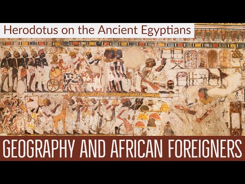 Herodotus on the Ancient Egyptians : African Foreigners & Geography