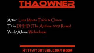 Luna Meets Trilok & Chiren - DHHD (The Anthem 2009 Remix)