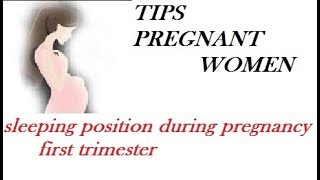 sleeping position during pregnancy first trimester