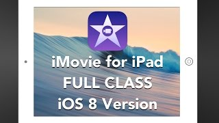 iMovie for iPad - FULL CLASS - iOS 8 Version