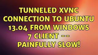 Ubuntu: Tunneled XVNC connection to Ubuntu 13.04 from Windows 7 client -- painfully slow!