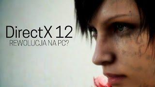 DirectX 12 - czy to będzie rewolucja na PC? [tvgry.pl]