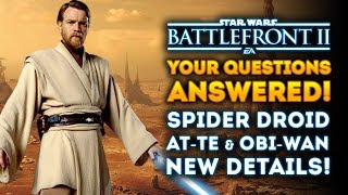 Your Questions Answered! Spider Droid, AT-TE, Obi-Wan NEW DETAILS! - Star Wars Battlefront 2