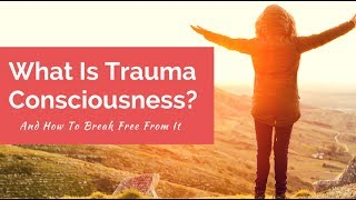 What Is Trauma Consciousness? And How To Break Free From It