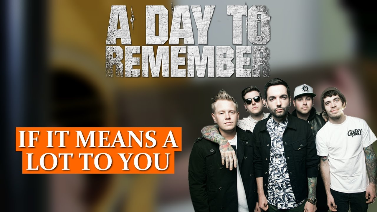 [Guitar Cover] A Day To Remember - If It Means A Lot To ... A Day To Remember Lyrics If It Means Alot To You