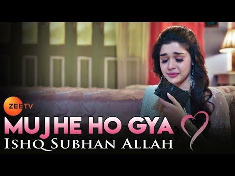 Mujhe Ho Gya   Ishq Subhan Allah   Latest Songs 2018   Zee TV