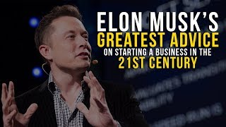 Elon Musk - Starting A Business In The 21st Century *GREAT ADVICE*