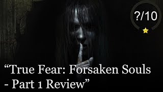 True Fear: Forsaken Souls - Part 1 Review (Video Game Video Review)
