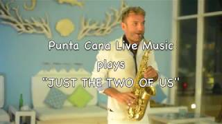 "Punta Cana Live Music plays "" Just the two of us"" at Alsol del Mar, Cap Cana"