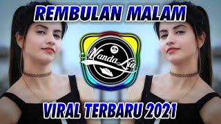 DJ REMBULAN MALAM TERBARU 2021 🎶 DJ TIK TOK TERBARU 2021