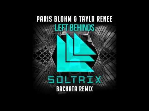 Paris Blohm & Taylr Renee - Left Behinds (DJ Soltrix Bachata Remix)