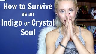 How to SURVIVE as an INDIGO or CRYSTAL Soul