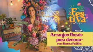 Arranjos florais para decorar com Renata Padilha - Oficinas Festiva