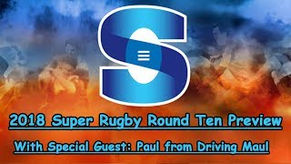 2018 Super Rugby Round 10 Preview - Special Guest Paul from Driving Maul