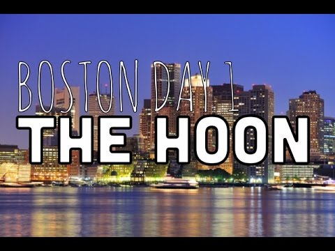 Boston Trip Day 1: The Hoon