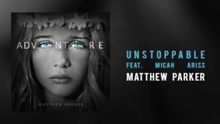 "Matthew Parker - ""Unstoppable, Feat. Micah Ariss"""