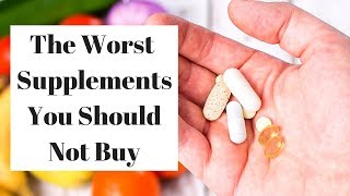 THE WORST SUPPLEMENTS YOU SHOULD NEVER BUY