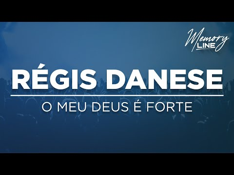 RÉGIS DANESE -  O MEU DEUS É FORTE
