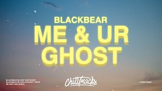 blackbear - me & ur ghost (Lyrics)