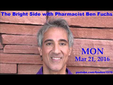 The Bright Side with Pharmacist Ben Fuchs [3/21/16] Audio Podcast