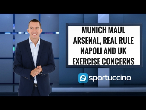 Munich maul Arsenal, Real rule Napoli and UK exercise concerns