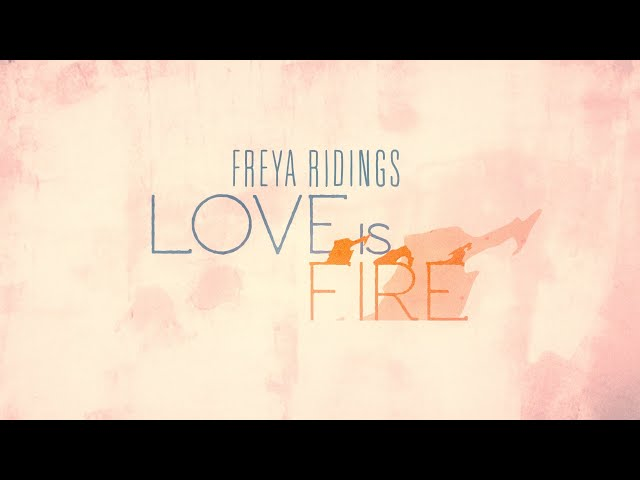 Freya Ridings - Love Is Fire (Official Lyric Video)