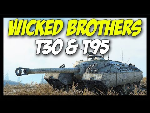 ► Wicked Brothers T30 & T95 - World of Tanks