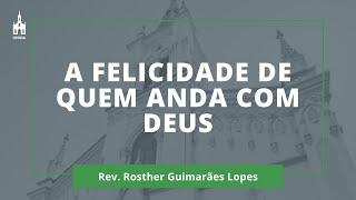 A Felicidade De Quem Anda Com Deus - Rev. Rosther Guimarães Lopes - Culto Noturno - 23/08/2020