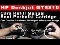 CARA Refill Manual Catridge HP DeskJet GT 5810, cara refill manual catridhe printer hp deskJet gt