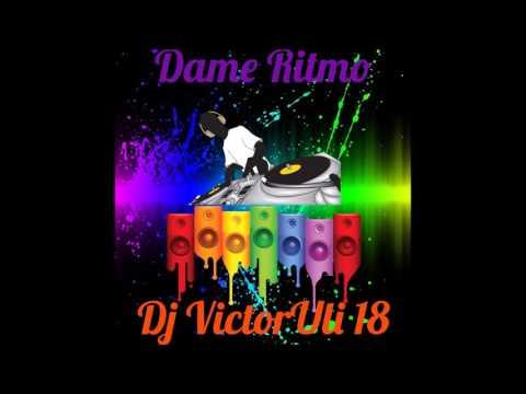 Dame Ritmo Dj VictorUli18 Original