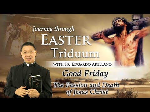 Journey Through  Easter Triduum   GOOD FRIDAY   The Passion and Death of Jesus Christ