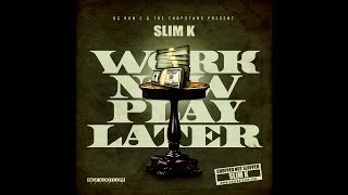 SLIM K - WORK NOW, PLAY LATER [FULL MIXTAPE STREAM]