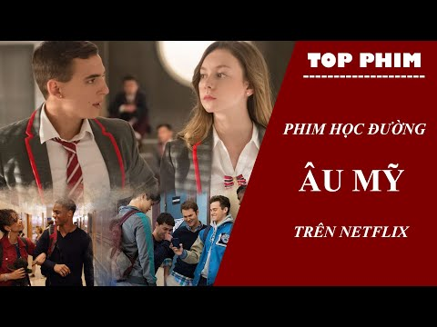 TOP PHIM HỌC ĐƯỜNG ÂU MỸ HAY NHẤT TRÊN NETFLIX