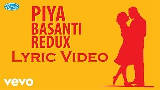 Piya Basanti Redux - Lyric Video | Achint Thakkar| Hriday Gattani |Sanah Moidutty