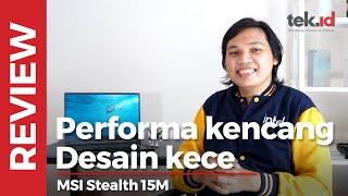 Review MSI Stealth 15M, spek gaming dibalut desain elegan