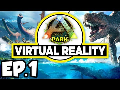ARK Park VR Ep.1 - JURASSIC WORLD THEME PARK DINOSAURS IN VIRTUAL REALITY!!! (Gameplay / Let's Play)