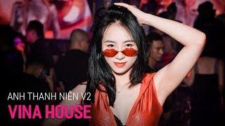 NONSTOP Vinahouse 2020 - Anh Thanh Niên Remix Ver 2 | LK Nhạc Trẻ Remix 2020 P18, Việt Mix 2020