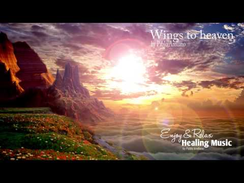 Healing And Relaxing Music For Meditation (Wings To Heaven) - Pablo Arellano