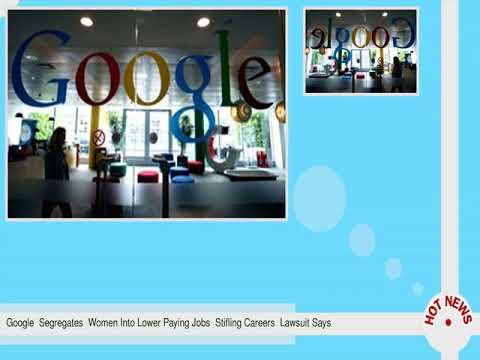 Google  Segregates  Women Into Lower Paying Jobs  Stifling Careers  Lawsuit Says