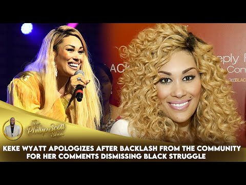 Keke Wyatt Apologizes After Backlash From The Community For Her Comments Dismissing Black Struggle