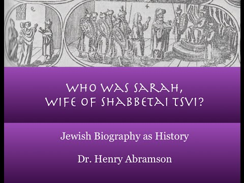Sarah, Wife of Shabbetai Tsvi (Jewish Biography as History) Dr. Henry Abramson