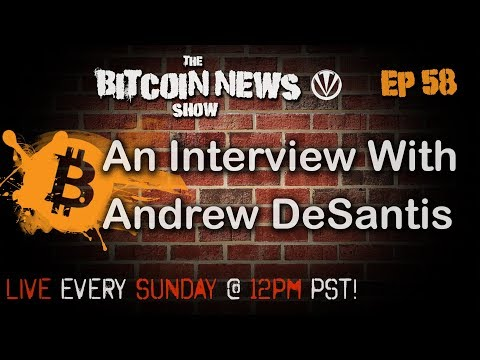 Bitcoin News #58 - An interview With Andrew DeSantis