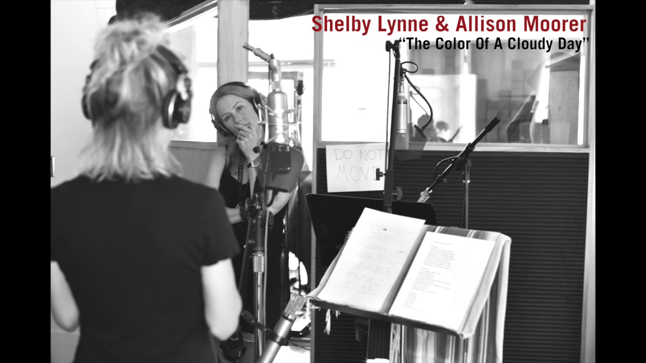 Shelby Lynne & Allison Moorer - The Color Of A Cloudy Day ...
