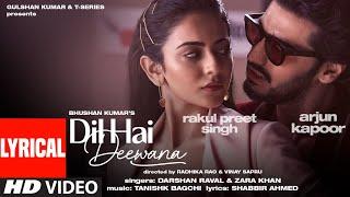 Dil Hai Deewana (Lyrical) | Arjun K, Rakul | Darshan, Zara | Tanishk, Shabbir | Radhika, Vinay
