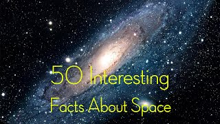 50 Interesting Facts About Space