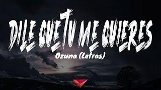 Ozuna - Dile Que Tu Me Quieres (Letras)