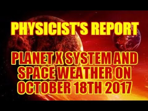 PHYSICIST'S REPORT: PLANET X SYSTEM OBJECT AND SPACE WEATHER ON OCTOBER 18TH 2017