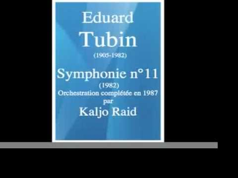 Eduard Tubin (1905-1982) : Symphony n°11 (1982, unfinished). Orch. completed by Kaljo Raid.