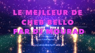 Le Meilleur De Cheb Bello The Best Of Bello By Dj Mourad En Mode Rai