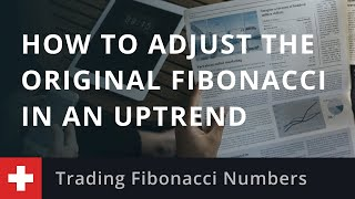 Trading Fibonacci Numbers: H๐w to adjust the Original Fibonacci in an Uptrend